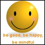 Be Good, Be Happy, Be Mindful